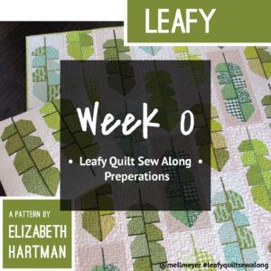 Leafy Quilt Sew Along — Week 0 — Prep-Week