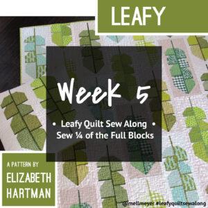 Leafy Quilt Sew Along — Week 5 — Last Set of Full Blocks