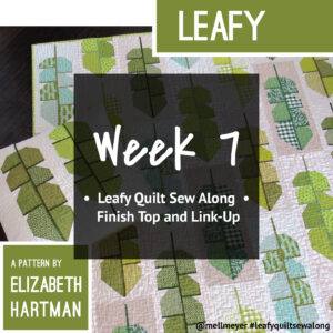 Leafy Quilt Sew Along — Week 7 — Finish Top and Link-Up