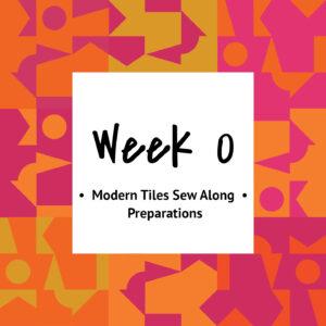 Modern Tiles Sew Along — Week 0 — Prep Week