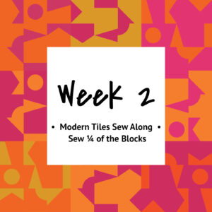 Modern Tiles Sew Along — Week 2 — Sew ¼ of the Blocks