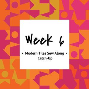 Modern Tiles Sew Along — Week 6 — Catch-Up Week